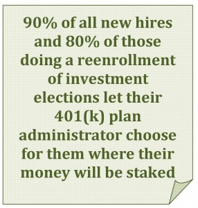 90% of all new hires  and 80% of those  doing a reenrollment  of investment elections let their 401(k) plan administrator choose for them where their money will be staked