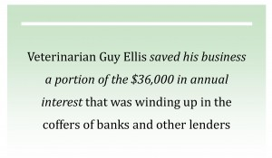 Veterinarian Guy Ellis saved his business a portion of the $36,000 in annual interest that was winding up in the coffers of banks and other lenders