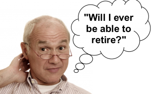 """Will I ever be able to retire?"""