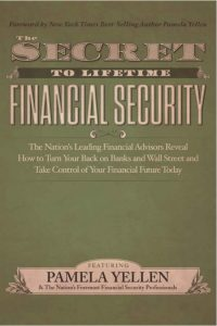 "Photo of book by Pamela Yellen and 30 top financial advisors, ""The Secret to Lifetime Financial Security: The Nation's Leading Financial Advisors Reveal How to Turn Your Back on Banks and Wall Street and Take Control of Your Financial Future Today"""